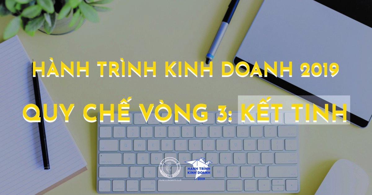 HÀNH TRÌNH KINH DOANH 2019: QUY CHẾ THI VÒNG 3 – KẾT TINH